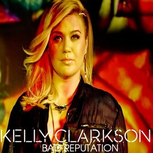 Kelly Clarkson - Bad Reputation