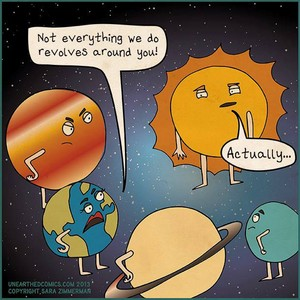 Not everything revolves around you