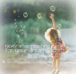 Never Stop Reaching for Your Dreams