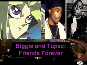 Biggie and Tupac: friends Forever