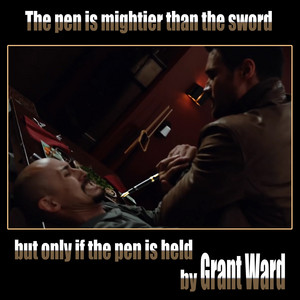 Grant Ward Fact - The pen is mightier than the sword