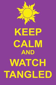 Keep Calm and Watch Raiponce