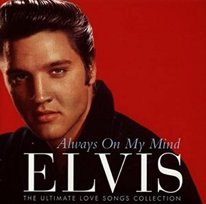 Always On My Mind Elvis: The Ultimate tình yêu Songs Collection