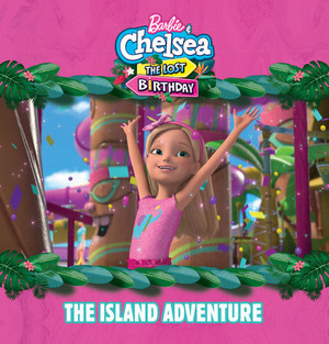 Barbie & Chelsea: The Lost Birthday - The Island Adventure Book Cover