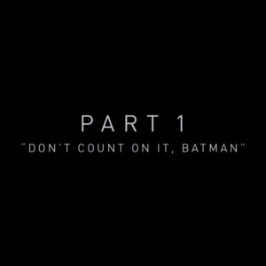 "Zack Snyder's Justice League: Part 1 titre - ""Don't Count On It, Batman"""