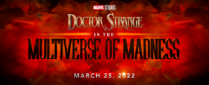 Doctor Strange in the Multiverse of Madness — March 25, 2022